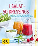 1 Salat - 50 Dressings: Würzig, cremig, herrlich frisch