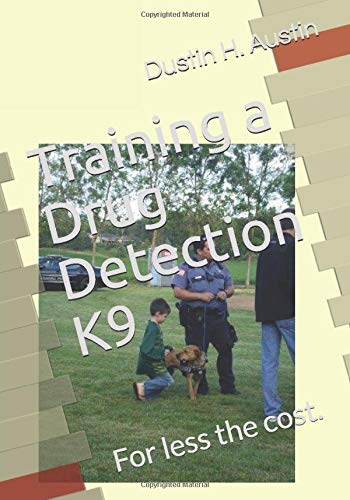 Training a Drug Detection K9: For less the cost.