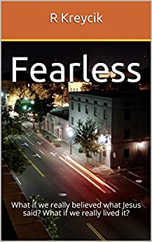 Fearless: What if we really believed what Jesus said? What if we really lived it? (Undivided Series Book 1) by [R Kreycik]