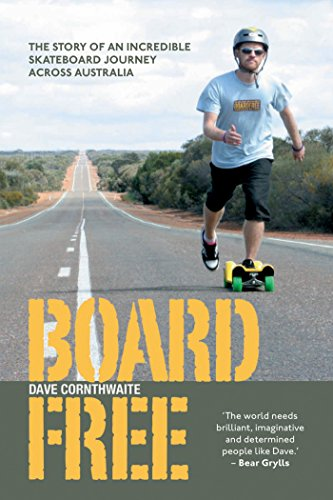 BoardFree: The Story of an Incredible Skateboard Journey across Australia (English Edition)