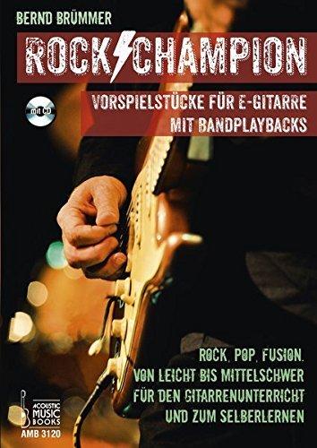 Rock Champion: Vorspielstücke für E-Gitarre mit Bandplaybacks. Rock, Pop, Fusion. Von leicht bis mittelschwer. Für den Gitarrenunterricht und zum Selberlernen. Mit CD by Bernd Brümmer (2014-09-25)