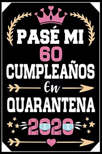 Mon Pasé Mi 60 Cumpleaños En Cuarentena 2020: Regalo de cumpleaños de 60 años para mujeres hombre mama papa, regalo de cumpleaños para niñas tía novia ... de cumpleaños 60 años, 15.24x22.86 cm