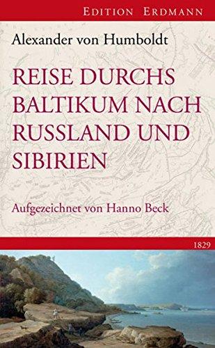 Reise durchs Baltikum nach Russland und Sibirien 1829: Rekonstruiert und kommentiert von Hanno Beck (Edition Erdmann)