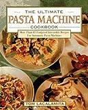The Ultimate Pasta Machine Cookbook