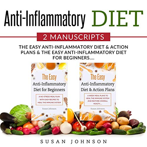 Anti-Inflammatory Diet: 2 Manuscripts: Th? E??? Anti-Infl?mm?t?r? Di?t & A?ti?n Plans & The Easy Anti-Inflammatory Diet for Beginners cover art