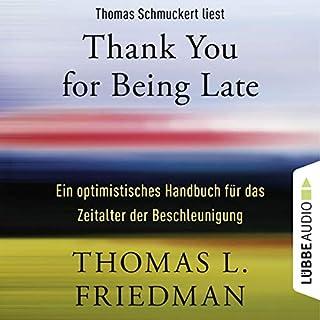 Thank You for Being Late     Ein optimistisches Handbuch für das Zeitalter der Beschleunigung              Autor:                                                                                                                                 Thomas L. Friedman                               Sprecher:                                                                                                                                 Thomas Schmuckert                      Spieldauer: 12 Std. und 55 Min.     40 Bewertungen     Gesamt 4,0
