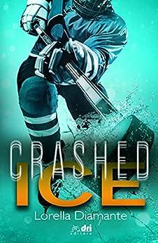 Crashed Ice (SportRomance DriEditore) di [Lorella Diamante, Elisa Galli]