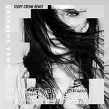 Come Closer (Teddy Cream Remix)