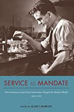 Service as Mandate: How American Land-Grant Universities Shaped the Modern World, 1920–2015 (NEXUS)