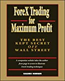 ForeX Trading for Maximum Profit: The Best Kept Secret Off Wall Street by Raghee Horner
