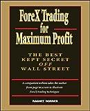 ForeX Trading for Maximum Profit: The Best Kept Secret Off Wall Street by Raghee Horner