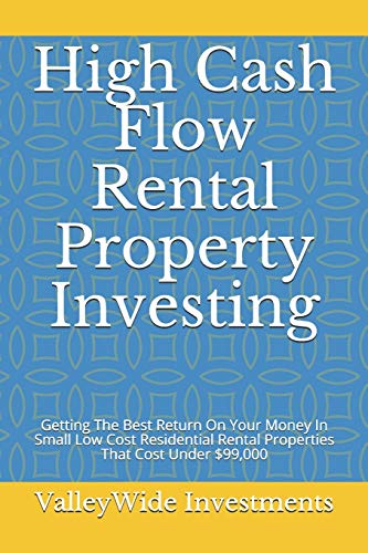 Real Estate Investing Books! - High Cash Flow Rental Property Investing: Getting The Best Return On Your Money In Small Low Cost Residential Rental Properties That Cost Under $99,000