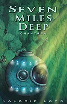 Seven Miles Deep: - Chantrea - by [Valorie Lord]