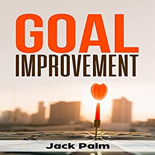 Goal Improvement: The Art of Goal Setting and Maintaining a Productive Mindset audiobook cover art