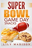 Super Bowl Game Day Snacks (Special Occasion Cooking Series) (Volume 1)