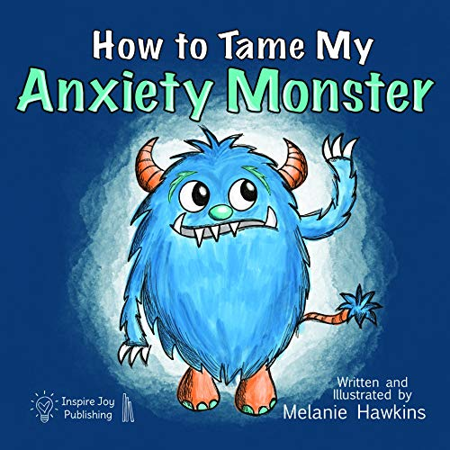 How To Tame My Anxiety Monster: A parent resource book with children that have trouble dealing with