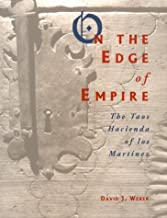 On the Edge of Empire: The Taos Hacienda of Los Martinez by Weber, David, Webber, David (1996) Hardcover