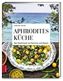 Aphrodites Küche: Der Geschmack von Sommer und Zypern (376 - ZS Verlag)