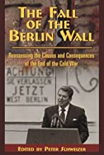 The Fall of the Berlin Wall: Reassessing the Causes and Consequences of the End of the Cold War (Hoover Institution Press ...