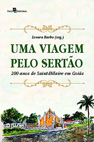 Uma Viagem Pelo Sertão: 200 Anos de Saint-Hilaire em Goiás