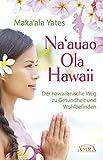 NA'AUAO OLA HAWAII – der hawaiianische Weg zu Gesundheit und Wohlbefinden: [empfohlen von Jeanne Ruland]