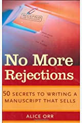 No More Rejections: 50 Secrets to Writing a Manuscript that Sells Hardcover