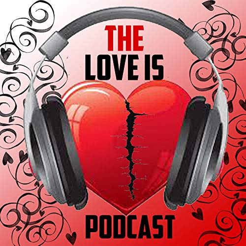The Love Is Podcast  By  cover art
