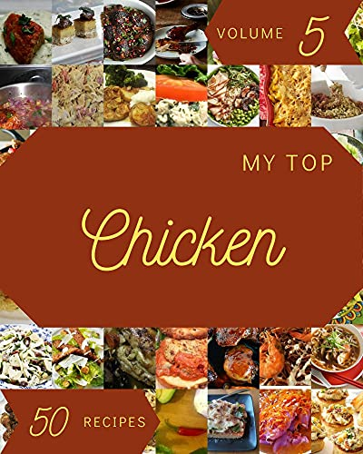 My Top 50 Chicken Recipes Volume 5: A Chicken Cookbook You Will Need (English Edition)