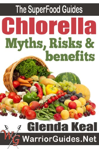 Chlorella: Myths, Risks and Benefits (The Super Foods Guides) (English Edition)