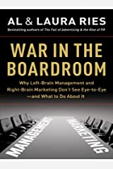 War in the Boardroom: Why Left-Brain Management and Right-Brain Marketing Don't See Eye-to-Eye--and What to Do About It Kindle Edition