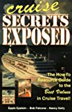 Cruise Secrets Exposed: The How to Resource Guide to the Best Values in Cruise Travel