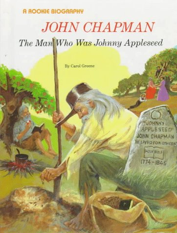 John Chapman: The Man Who Was Johnny Appleseed (Rookie Biography)