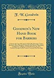 Goodwin's New Hand Book for Barbers: Contains the...