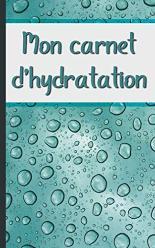 Carnet d'hydratation: Pour bien s'hydrater au quotidien !