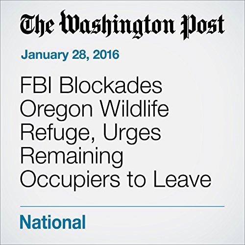 FBI Blockades Oregon Wildlife Refuge, Urges Remaining Occupiers to Leave audiobook cover art