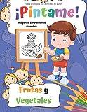 ¡Pintame! Frutas y Vegetales: ¡40 páginas con imágenes simples gigantes! Libro para colorear para niños de 1 a 3 años, aprendizaje para preescolares y jardín de infantes