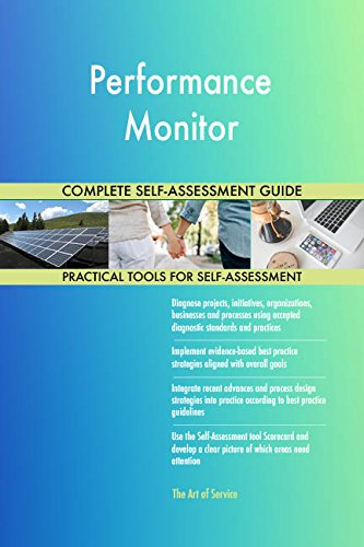 Performance Monitor All-Inclusive Self-Assessment - More than 680 Success Criteria, Instant Visual Insights, Comprehensive Spreadsheet Dashboard, Auto-Prioritized for Quick Results