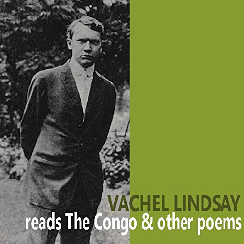 Vachel Lindsay Reads 'The Congo' and Other Poems audiobook cover art