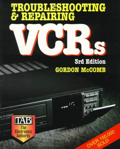 Troubleshooting & Repairing Vcrs (MAINTAINING AND REPAIRING VCR'S AND CAMCORDERS)