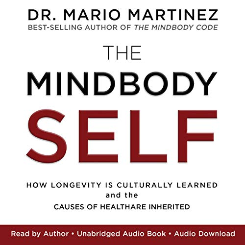 The MindBody Self     How Longevity Is Culturally Learned and the Causes of Health Are Inherited              By:                                                                                                                                 Dr. Mario Martinez                               Narrated by:                                                                                                                                 Dr. Mario Martinez                      Length: 10 hrs and 18 mins     15 ratings     Overall 4.5