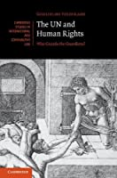 The UN and Human Rights: Who Guards the Guardians? (Cambridge Studies in International and Comparative Law) by Professor Guglielmo Verdirame(2011-10-31)