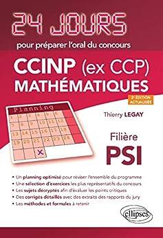 Mathématiques 24 jours pour préparer l'oral du concours CCINP (ex CCP) - Filière PSI - 2e édition actualisée par [Thierry Legay]