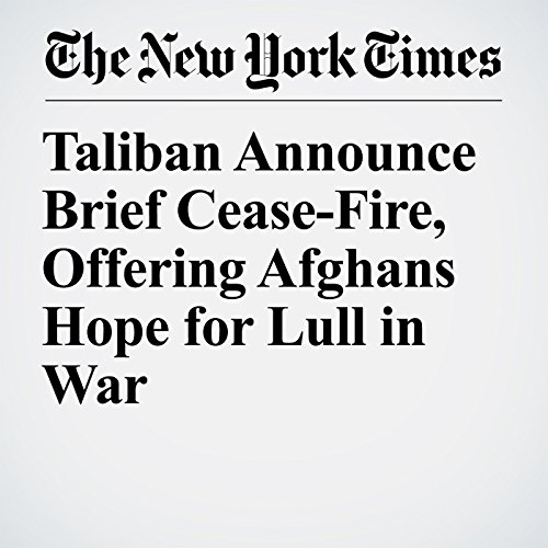 Taliban Announce Brief Cease-Fire, Offering Afghans Hope for Lull in War copertina