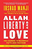 Allah, Liberty and Love: The Courage to Reconcile Faith and Freedom by Irshad Manji(2012-02-07)