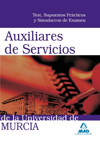 Auxiliares De Servicios De La Universidad De Murcia. Test, Supuestos Prácticos Y Simulacros De Examen