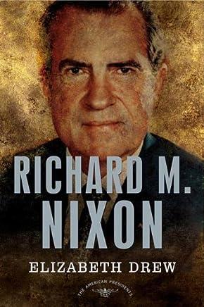 Richard M. Nixon: The American Presidents Series: The 37th President, 1969-1974