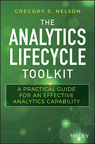 The Analytics Lifecycle Toolkit: A Practical Guide for an Effective Analytics Capability (Wiley and SAS Business Series)