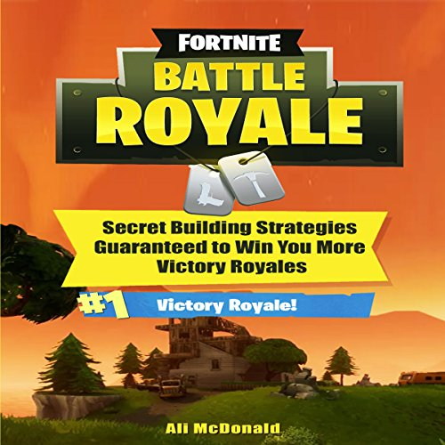 Fortnite: Battle Royale     Secret Building Strategies Guaranteed to Win You More Victory Royales              Written by:                                                                                                                                 Ali McDonald                               Narrated by:                                                                                                                                 Zachary Dylan Brown                      Length: 52 mins     Not rated yet     Overall 0.0