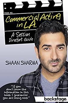 Commercial Acting in L.A.: A Session Director's Guide by [Shaan Sharma, Paul Loudon]