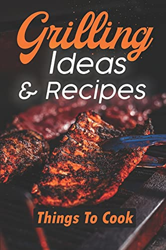 Grilling Ideas & Recipes: Things To Cook: Gas Grill Recipes